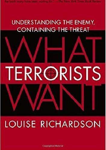 Okładka książki What Terrorists Want: Understanding the Enemy, Containing the Threat
