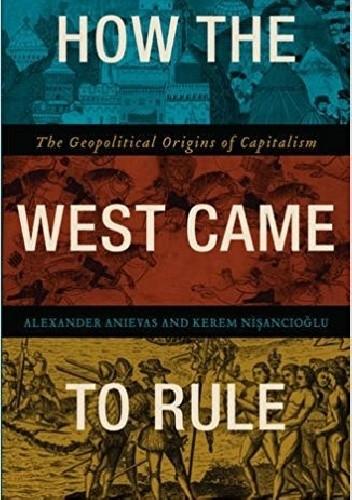 Okładka książki How the West Came to Rule: The Geopolitical Origins of Capitalism