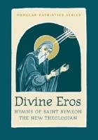 Divine Eros. Hymns of Saint Symeon The New Teologian