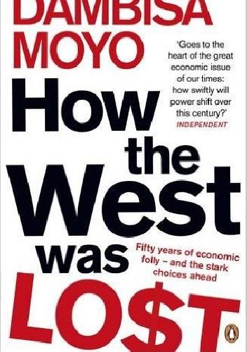 Okładka książki How The West Was Lost: Fifty Years of Economic Folly - And the Stark Choices Ahead