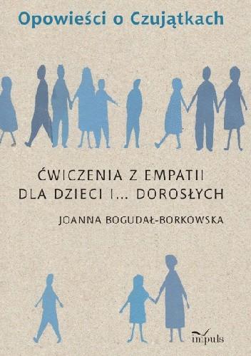 Okładka książki Opowieści o Czujątkach. ĆWICZENIA Z EMPATII DLA DZIECI I… DOROSŁYCH
