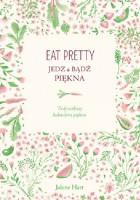 Eat Pretty. Jedz i bądź piękna. Twój osobisty kalendarz piękna