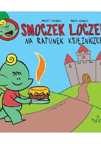 Okładka książki Smoczek Loczek. Na ratunek księżniczce