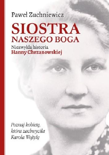 Okładka książki Siostra naszego Boga. Niezwykła historia Hanny Chrzanowskiej