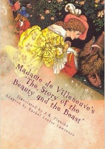 Okładka książki Madame de Villeneuve's The Story of the Beauty and the Beast. The Original Classic French Fairytale