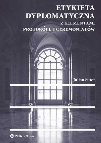 Okładka książki Etykieta dyplomatyczna z elementami protokółu i ceremoniałów