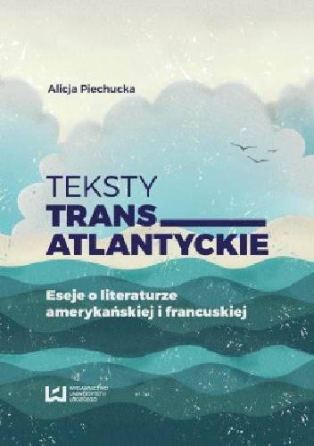 Okładka książki Teksty transatlantyckie. Eseje o literaturze amerykańskiej i francuskiej