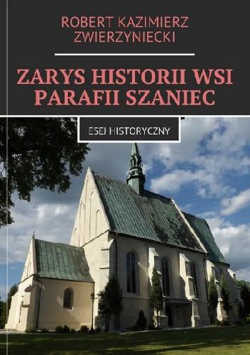 Okładka książki Zarys historii wsi parafii Szaniec