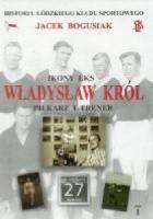 Władysław Król Piłkarz i trener