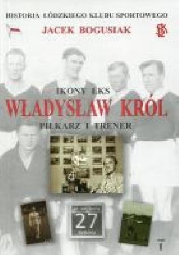 Okładka książki Władysław Król Piłkarz i trener