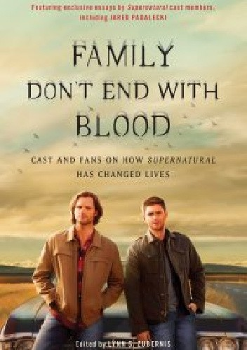 Okładka książki Family Don't End with Blood: Cast and Fans on How Supernatural Has Changed Lives