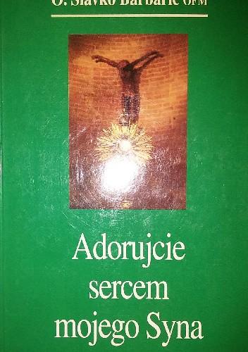 Okładka książki Adorujcie sercem mojego Syna