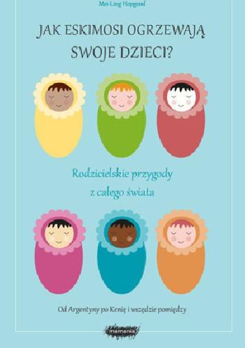 Okładka książki Jak eskimosi ogrzewają swoje dzieci? Rodzicielskie przygody z całego świata