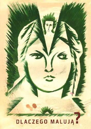 Okładka książki Dlaczego malują? Twórczość chorych psychicznie ze zbiorów dr. Andrzeja Janickiego