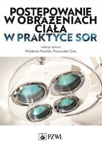 Okładka książki Postępowanie w obrażeniach ciała w praktyce SOR