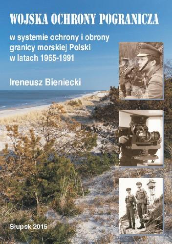 Okładka książki Wojska Ochrony Pogranicza w systemie ochrony i obrony granicy morskiej Polski w latach 1965-1991