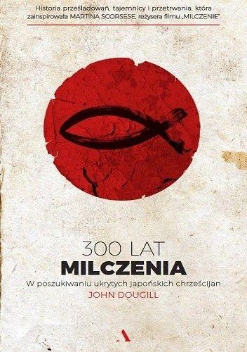 Okładka książki 300 lat milczenia: W poszukiwaniu ukrytych japońskich chrześcijan