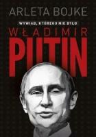 Władimir Putin. Wywiad, którego nie było