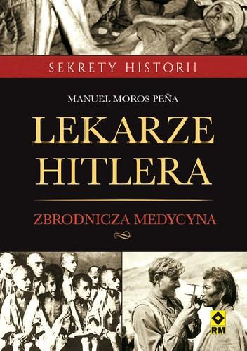 Okładka książki Lekarze Hitlera. Zbrodnicza Medycyna.