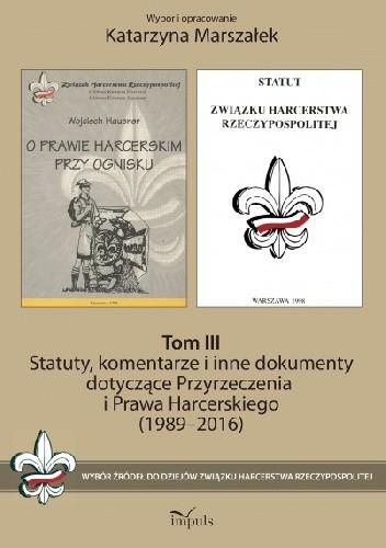 Okładka książki Statuty, komentarze i inne dokumenty dotyczące Przyrzeczenia i Prawa Harcerskiego (1989–2016). Tom III