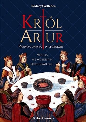 Okładka książki Król Artur. Prawda ukryta w legendzie