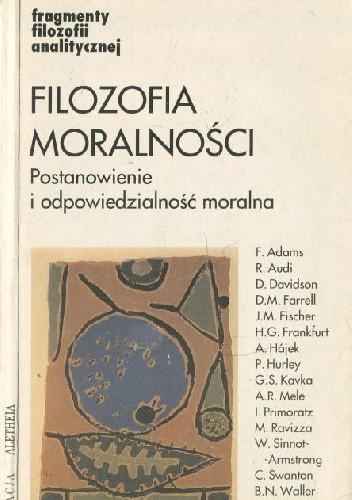 Okładka książki Filozofia moralności. Postanowienie i odpowiedzialność moralna.