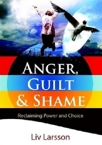 Okładka książki Anger, Guilt and Shame. Reclaiming Power and Choice