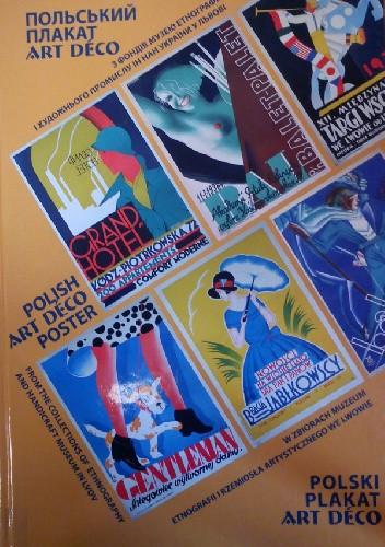 Okładka książki Polski plakat Art Deco w zbiorach Muzeum Etnografii i Rzemiosła Artystycznego we Lwowie