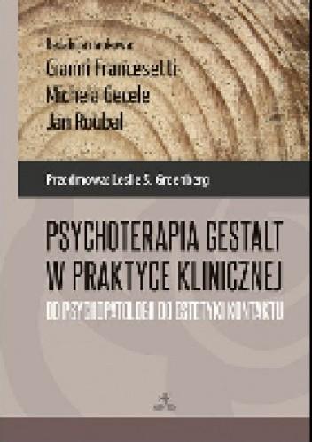 Okładka książki Psychoterapia Gestalt w praktyce klinicznej Od psychopatologii do estetyki kontaktu