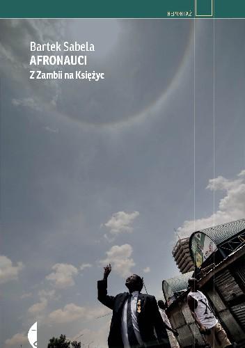 Okładka książki Afronauci. Z Zambii na księżyc