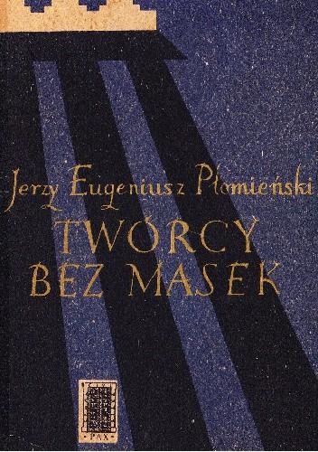 Okładka książki Twórcy bez masek. Wspomnienia literackie