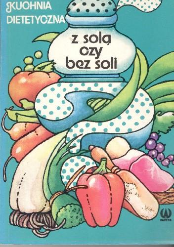 Okładka książki Z solą czy bez soli.Kuchnia dietetyczna