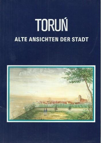 Okładka książki Toruń. Alte Ansichten der Stadt