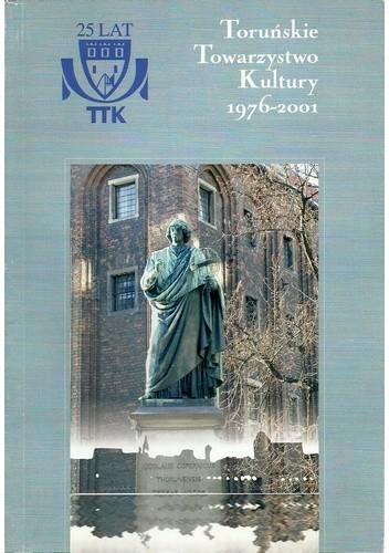 Okładka książki Toruńskie Towarzystwo Kultury 1976-2001