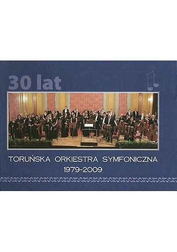 Okładka książki Toruńska Orkiestra Symfoniczna 1979-2009