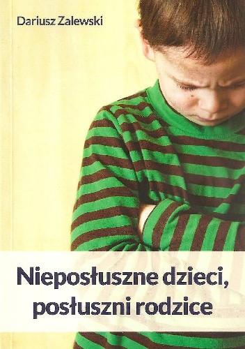 Okładka książki Nieposłuszne dzieci, posłuszni rodzice