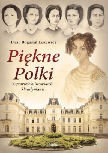 Okładka książki Piękne Polki. Opowieść o lwowskich klaudynkach
