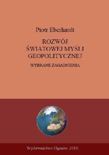 Okładka książki Rozwój światowej myśli geopolitycznej. Wybrane zagadnienia.
