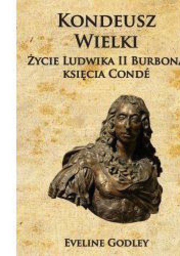 Okładka książki Kondeusz Wielki Życie Ludwika II Burbona księcia Conde