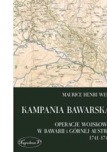 Okładka książki Kampania bawarska. Operacje wojskowe w Bawarii i Górnej Austrii 1741-1743