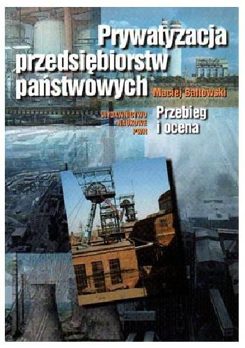 Okładka książki Prywatyzacja przedsiębiorstw państwowych: przebieg i ocena