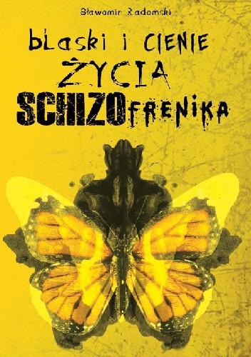 Okładka książki Blaski i cienie życia schizofrenika
