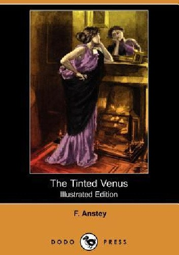 Okładka książki The Tinted Venus. A Farcical Romance