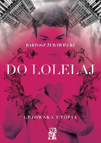 Okładka książki Do Lolelaj. Gejowska utopia