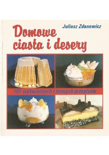 Okładka książki Domowe ciasta i desery. 191 wykwintnych i łatwych przepisów