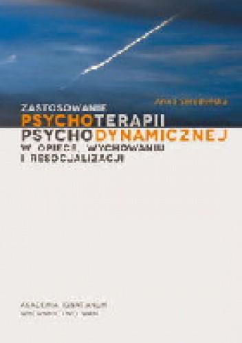 Okładka książki Zastosowanie psychoterapii psychodynamicznej w opiece, wychowaniu i resocjalizacji