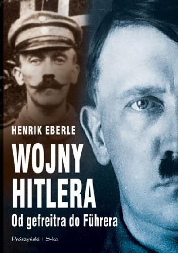 Okładka książki Wojny Hitlera. Od gefreitra do Führera