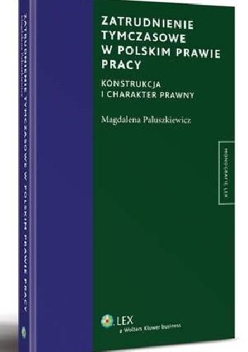 Okładka książki Zatrudnienie tymczasowe w polskim prawie pracy. Konstrukcja i charakter prawny