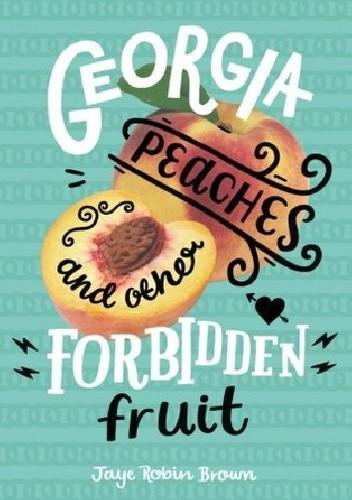 Okładka książki Georgia Peaches and Other Forbidden Fruit