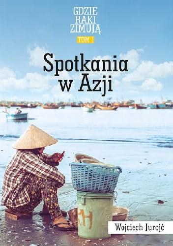 Okładka książki Spotkania w Azji. Tom 1. Gdzie raki zimują